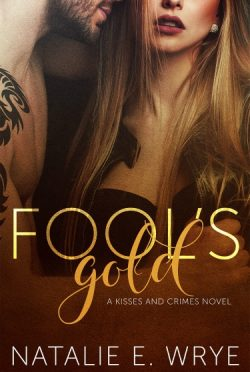 Cover Reveal: Fool's Gold (Kisses and Crimes #1) by Natalie E Wrye