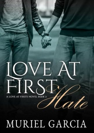 Cover Reveal: Love At First Hate (Love at Firsts #2) by Muriel Garcia