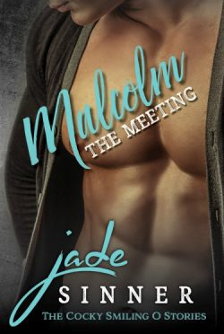 Cover Reveal: Malcolm: The Meeting (The Cocky Smiling O #3) by Jade Sinner
