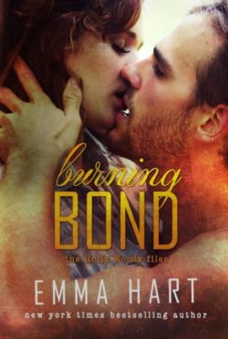 Release Day Blitz: Burning Bond (Holly Woods Files #6) by Emma Hart