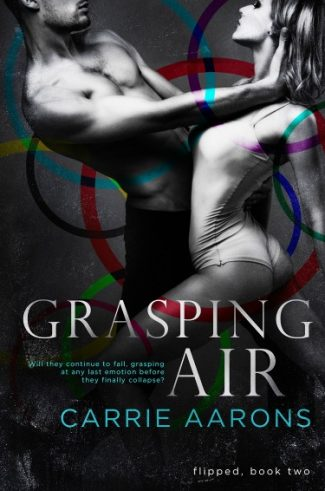 Cover Reveal + Giveaway: Grasping Air (Flipped #2) by Carrie Aarons