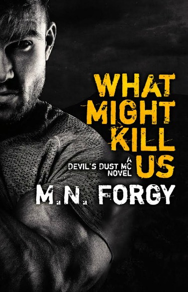 Cover Reveal: What Might Kill Us (Devil's Dust MC #5) by MN Forgy