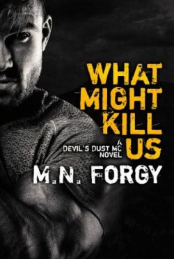 Excerpt Reveal: What Might Kill Us (Devil's Dust MC #5) by MN Forgy