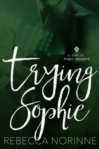 Cover Reveal + Giveaway: Trying Sophie (Dublin Rugby #1) by Rebecca Norinne