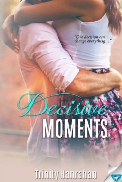 Promo & Giveaway: Decisive Moments (In Time #2) by Trinity Hanrahan