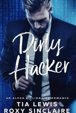 Release Day Blitz & Giveaway: Dirty Hacker by Tia Lewis & Roxy Sinclaire