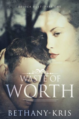 Cover Reveal & Giveaway: Waste of Worth (DeLuca Duet #1) by Bethany-Kris