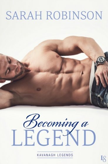 Release Day Blitz: Becoming a Legend (Kavanagh Legends #3) by Sarah Robinson
