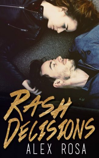Cover Reveal & Giveaway: Rash Decisions by Alex Rosa