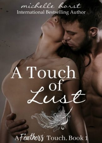 Cover Reveal: A Touch Of Lust (A Feather's Touch #1) by Michelle Horst