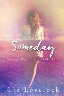 Cover Reveal: Someday (Canyon Bay #1) by Liz Lovelock