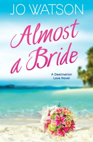 Release Day Blitz & Giveaway: Almost a Bride (Destination Love #2) by Jo Watson