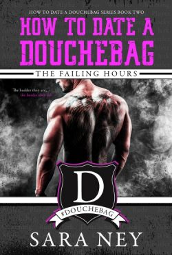 Release Day Blitz & Giveaway: The Failing Hours (How to Date a Douchebag #2) by Sara Ney