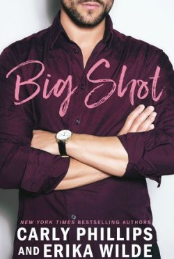 Release Day Blitz: Big Shot (Book Boyfriend #1) by Carly Phillips & Erika Wilde