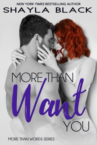 Cover Reveal & Pre-Order Blitz: More Than Want You (More Than Words #1) by Shayla Black