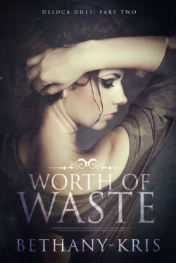 Release Day Blitz & Giveaway: Worth of Waste (DeLuca Duet #2) by Bethany-Kris