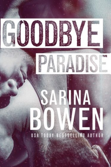 Cover Reveal: Goodbye Paradise (Hello Goodbye #1) by Sarina Bowen