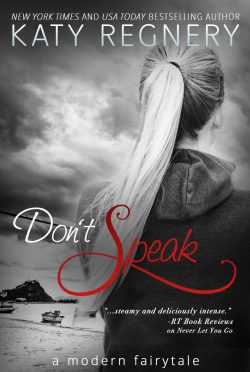 Release Day Blitz & Giveaway: Don't Speak (A Modern Fairytale #5) by Katy Regnery