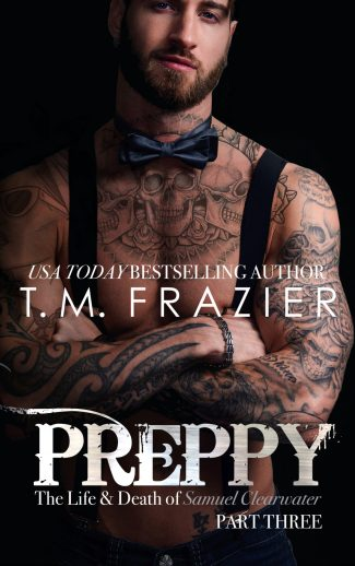 Cover Reveal: Preppy: The Life & Death of Samuel Clearwater, Part Three (King #7) by TM Frazier