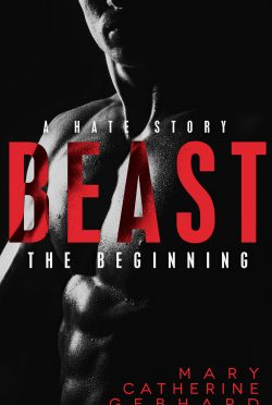 Release Day Blitz & Giveaway: Beast (Hate Story Duet #1) by Mary Catherine Gebhard
