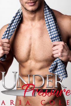 Release Day Blitz: Under Pressure (Blue Collar Alphas #4) by Aria Cole
