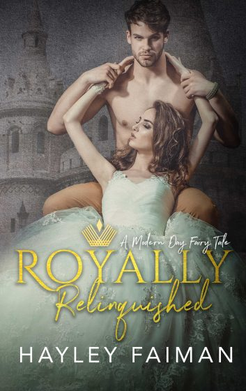 Cover Reveal & Giveaway: Royally Relinquished: A Modern Day Fairy Tale by Hayley Faiman