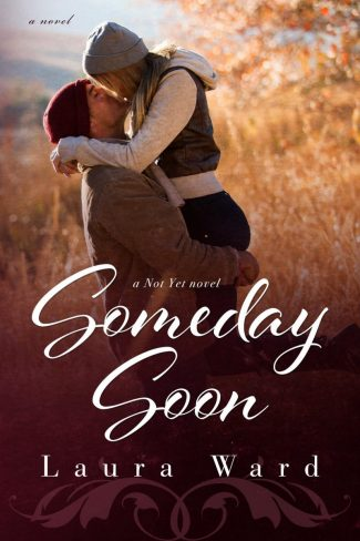 Release Day Blitz: Someday Soon (Not Yet #3) by Laura Ward