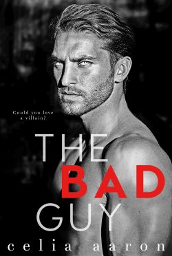 Cover Reveal: The Bad Guy by Celia Aaron