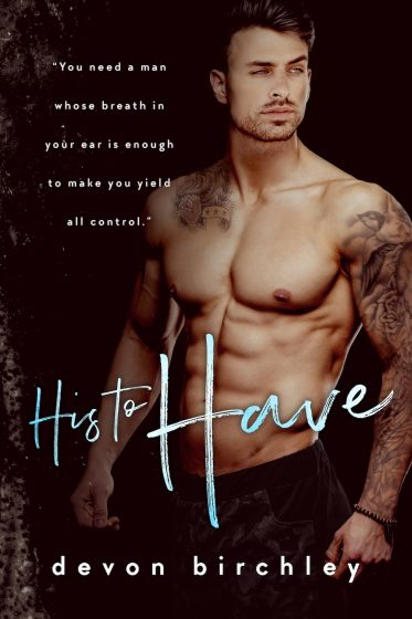 Cover Reveal: His to Have by Devon Birchley
