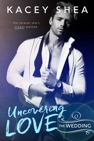 Cover Reveal & Giveaway: Uncovering Love: The Wedding (Uncovering Love #4) by Kacey Shea