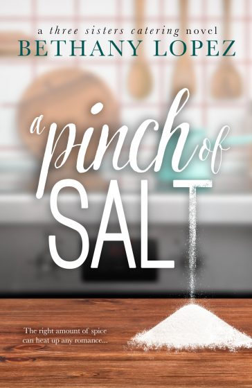 Cover Reveal: A Pinch of Salt (Three Sister's Catering #1) by Bethany Lopez