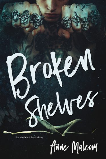 Cover Reveal: Broken Shelves (Unquiet Mind #3) by Anne Malcom