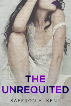 Release Day Blitz: The Unrequited by Saffron A Kent