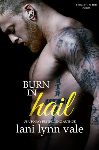 Cover Reveal & Giveaway: Burn in Hail (Hail Raisers #3) by Lani Lynn Vale