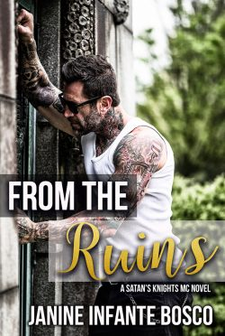 Cover Reveal & Giveaway: From The Ruins (Satan's Knights MC #1) by Janine Infante Bosco