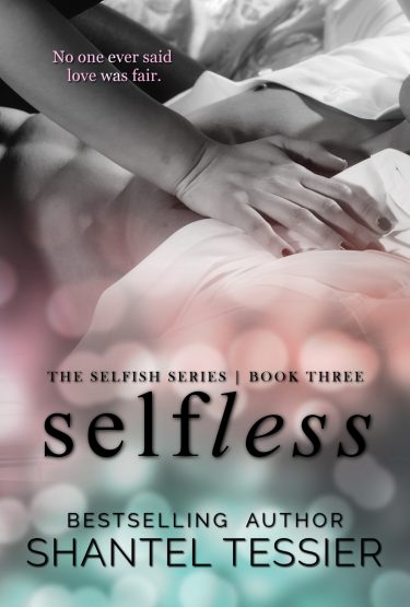 Cover Reveal & Giveaway: Selfless (Selfish #3) by Shantel Tessier