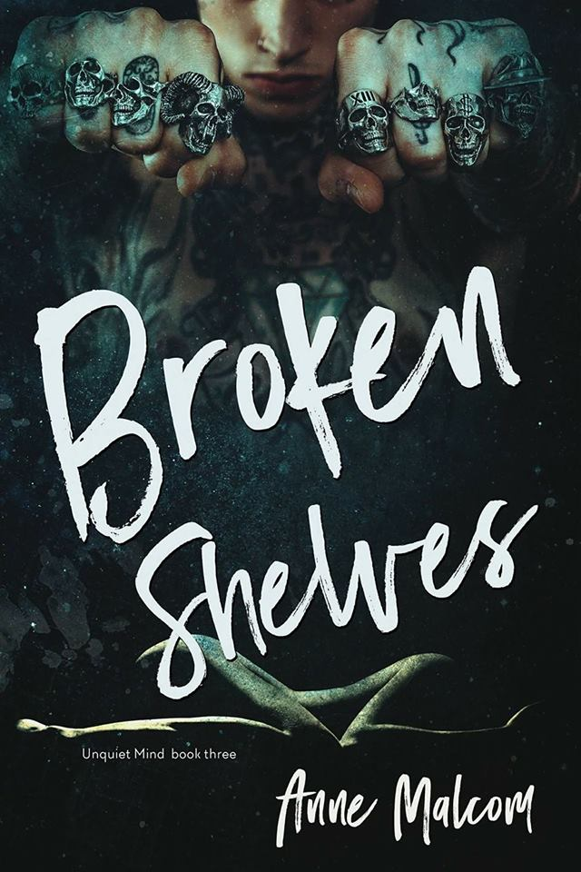 Release Day Blitz: Broken Shelves (Unquiet Mind #3) by Anne Malcom