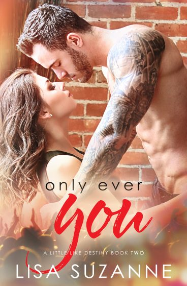 Release Day Blitz: Only Ever You (A Little Like Destiny #2) by Lisa Suzanne