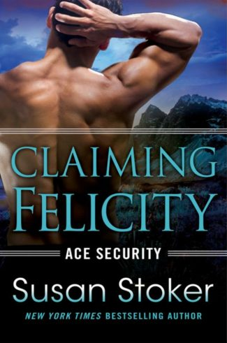 Cover Reveal: Claiming Felicity (Ace Security #4) by Susan Stoker