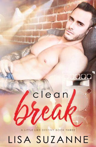 Cover Reveal: Clean Break (A Little Like Destiny #3) by Lisa Suzanne