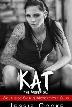Cover Reveal: Kat: The Women Of… (Southside Skulls MC #6) by Jessie Cooke