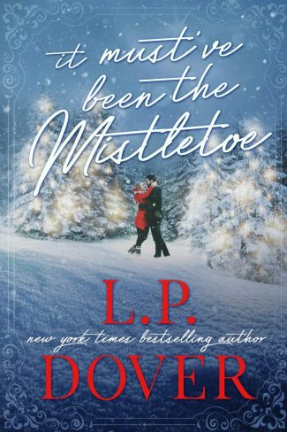 Cover Reveal: It Must've Been the Mistletoe by LP Dover