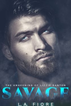 Release Day Blitz: Savage: The Awakening of Lizzie Danton by LA Fiore