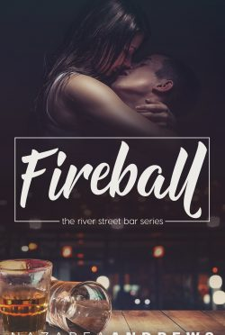 Cover Reveal: Fireball (River Street Bar #1) by Nazarea Andrews