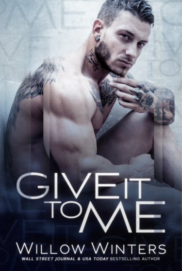 Cover Reveal & Giveaway: Give It To Me by Willow Winters