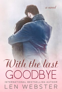 Release Day Blitz: With The Last Goodbye (Thirty-Eight #6) by Len Webster