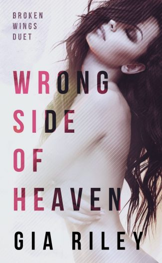 Cover Reveal: Wrong Side of Heaven (Broken Wings Duet #1) by Gia Riley