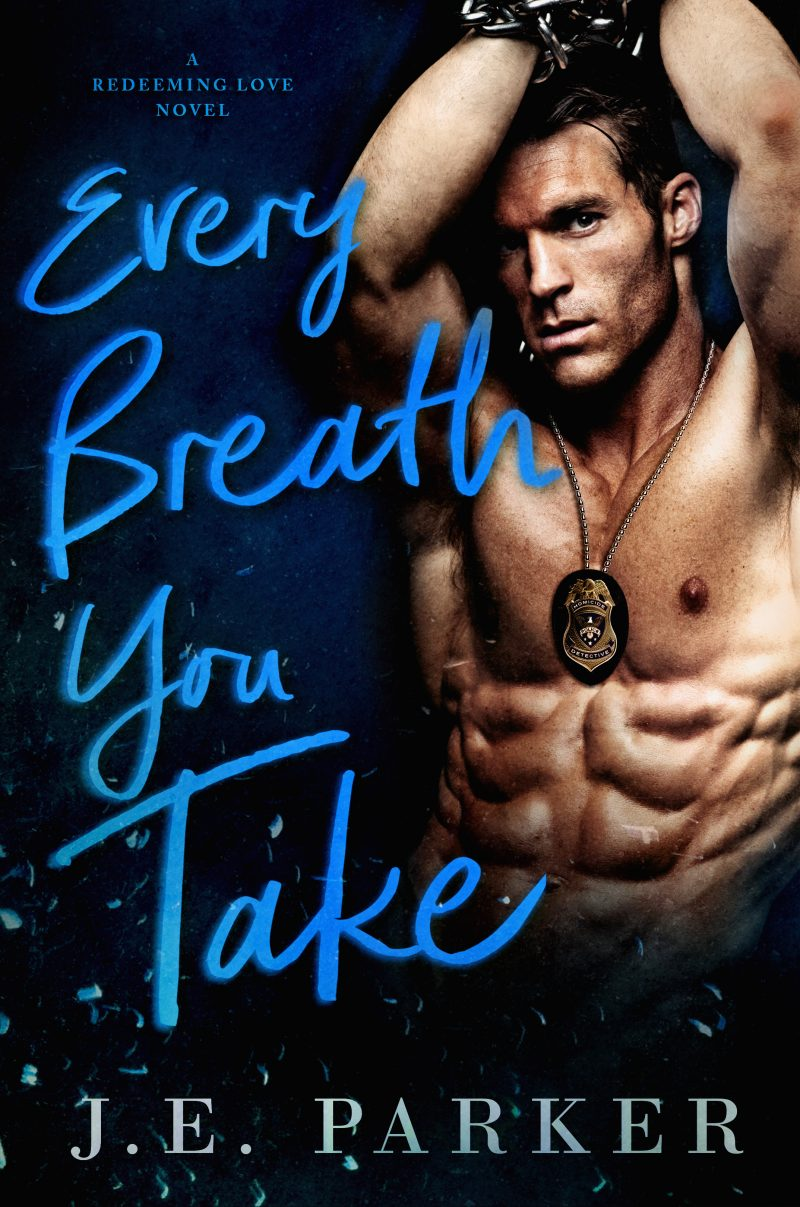 Cover Reveal & Giveaway: Every Breath You Take (Redeeming Love #2) by JE Parker