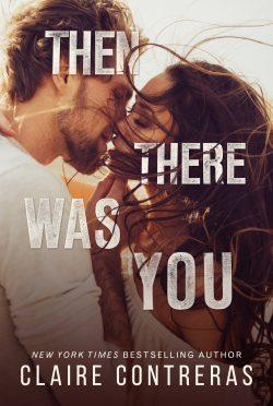 Cover Reveal: Then There Was You (Second Chances Duet #1) by Claire Contreras