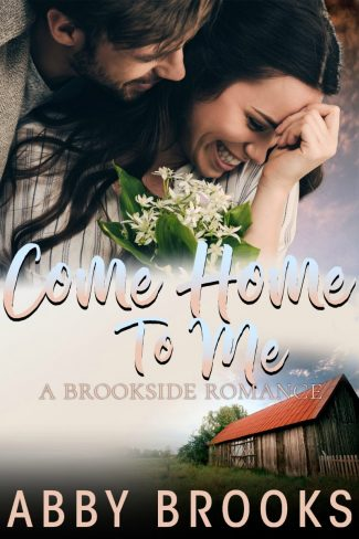 Cover Reveal: Come Home To Me (Brookside Romance #5) by Abby Brooks